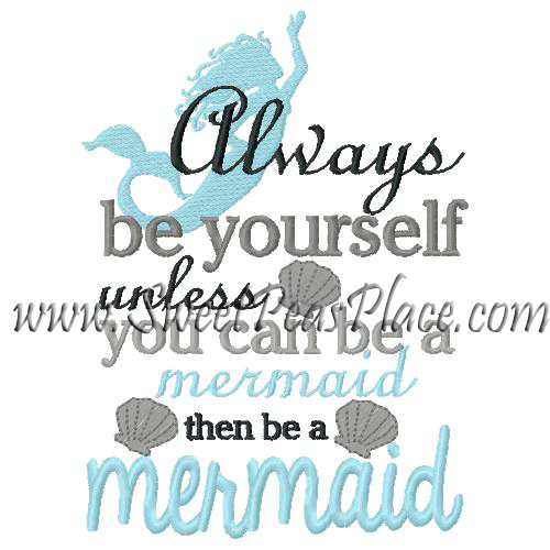 Be yourself unless you can be a mermaid embroidery design