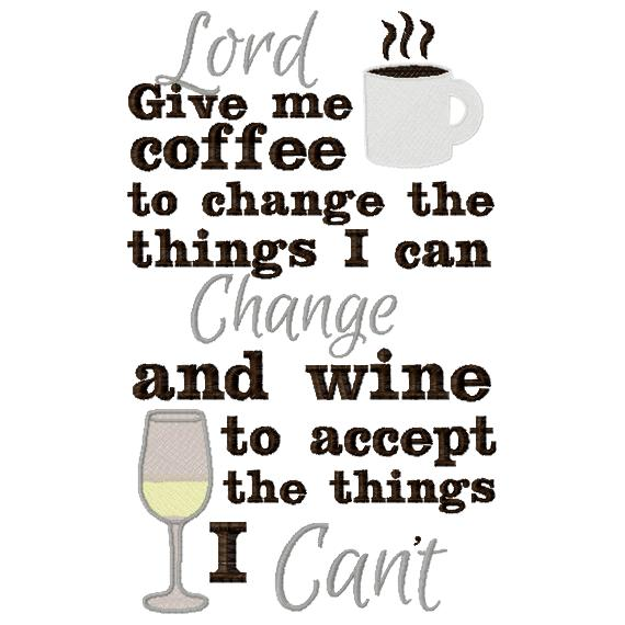 Lord Give me Coffee to change the things I can and Wine to accep